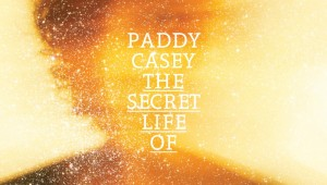 Paddy Casey_ The Secret Of Life_AMA Music Agency